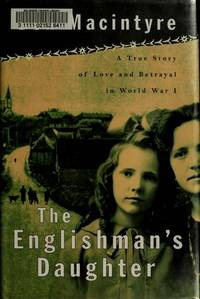 The Englishman's Daughter : A True Story of Love and Betrayal in World War  I