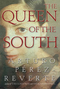 The Queen of the South by  Arturo Perez-Reverte - American First Edition, First Printing - 2004 - from Ash Grove Heirloom Books (SKU: 002363)