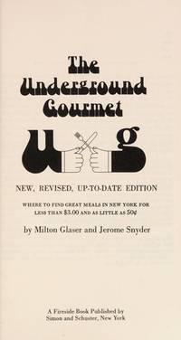 The Underground Gourmet : Where to Find Great Meals in New York for Less Than $3.00 and As Little...