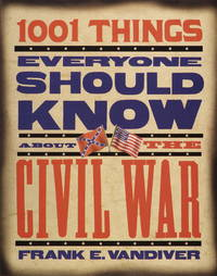 1001 Things Everyone Should Know About the Civil War by Frank E. Vandiver - Hardcover - 1999-04-20 - from Ergodebooks (SKU: SONG0385473850)