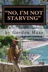 """No, I'm Not Starving"": An artist's journey"