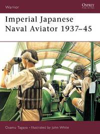 OSPREY WARRIOR 55: IMPERIAL JAPANESE NAVAL AVIATOR, 1937-1945