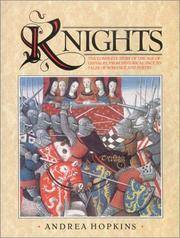Knights: The Complete Story of the Age of Chivalry, From Historical Fact to Tales of Romance and Poetry.