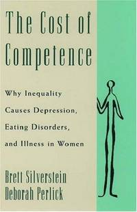 Cost of Competence: Why Inequality Causes Depression, Eating Disorders, and Illness in Women