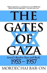 The Gates of Gaza: Israel's Road to Suez and Back, 1955-1957