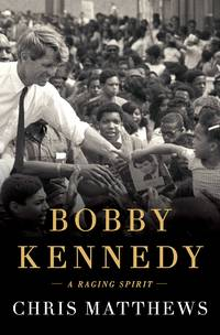 Bobby Kennedy: A Raging Spirit by Chris Matthews - Hardcover - October 2017 - from The Book Store and Biblio.com