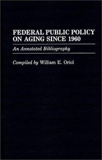 Federal Public Policy on Aging Since 1960: An Annotated Bibliography