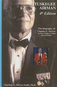 Tuskegee Airman:  The Biography of Charles E. McGee:  Air Force Fighter  Combat Record Holder.