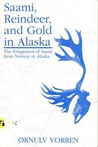 Saami, Reindeer and Gold in Alaska : The Emigration of Saami from Norway to Alaska