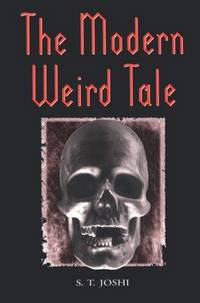 The Modern Weird Tale: A Critique of Horror Fiction by  S.T Joshi - Paperback - from Russell Books Ltd and Biblio.com