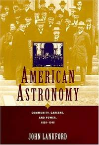 American Astronomy: Community, Careers, and Power, 1859-1940