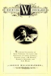 INVENTING WONDERLAND: The Lives and Fantasies of Lewis Carroll, Edward Lear, J.M. Barrie, Kenneth...