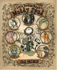 Little Jordan Ray's Muddy Spud: *Signed* by  Gris Grimly - Signed First Edition - 2005 - from skylarkerbooks and Biblio.com