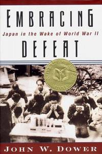 EMBRACING DEFEAT: JAPAN IN THE WAKE OF WORLD WAR II by  John W Dower - Hardcover - 1999 - from Columbia Books, Inc. ABAA/ILAB (SKU: 83039)