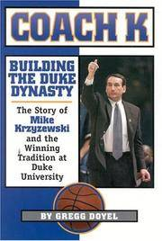 Coach K: Building the Duke Dynasty: The Story of Mike Krzyzewski and the Winning Tradition at Duke University