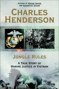 Jungle Rules : A True Story of Marine Justice in Vietnam