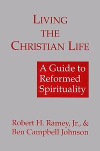 Living the Christian Life: A Guide to Reformed Spirituality