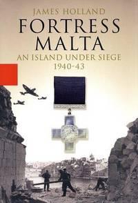 Fortress Malta: An Island Under Siege, 1940 - 43