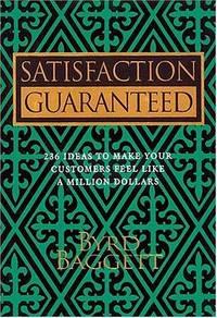 Satisfaction Guaranteed: 236 Ideas to Make Your Customers Feel Like a