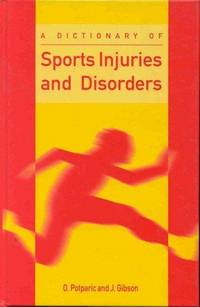 A DICTIONARY OF SPORTS INJURIES AND DISORDERS by GIBSON O.P - Hardcover - U. S. EDITION - from HR ENGINEERS BOOKS and Biblio.com