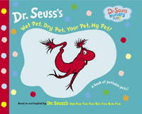 image of Wet Pet, Dry Pet, Your Pet, My Pet (Dr. Seuss Nursery Collection)