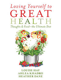 LOVING YOURSELF TO GREAT HEALTH: Thoughts & Food--The Ultimate Diet (q)