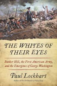 The Whites of Their Eyes : Bunker Hill, the First American Army, and the  Emergence of George Washington