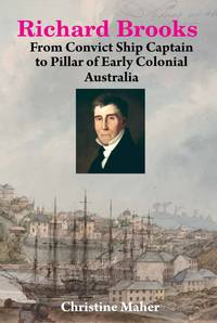 RICHARD BROOKS: From Convict Ship Captain to Pillar of Early Colonial Australia