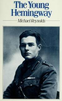 The Young Hemingway by Reynolds, Michael S,