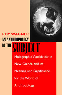 An Anthropology of the Subject: Holographic Worldview in New Guinea and Its Meaning and...