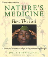 image of Nature's Medicine: Plants That Heal- A Chronicle of Mankind's Search for Healing Plants Throughout The Ages