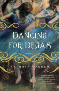 Dancing for Degas A Novel