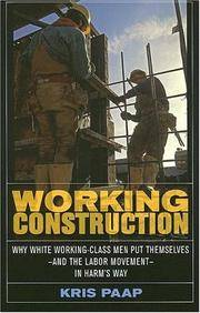 Working Construction: Why White Working-Class Men Put Themselves?and the Labor Movement?in Harm's Way by  Kris Paap - Paperback - from buyhereforbestdeals and Biblio.co.uk
