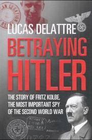 Betraying Hitler : The Story of Fritz Kolbe