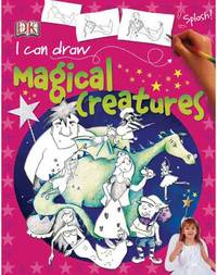 I Can Draw Magical Creatures DK Publishing