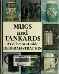 Mugs and Tankards - a Collector's Guide