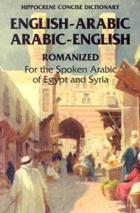 Arabic-English, English-Arabic: Concise Romanized Dictionary for the Spoken Arabic of Egypt and Syria (Hippocrene Concise Dictionary) by Eds of Hippocrene Bks - Paperback - 9th - 2005 - from The Old Library Bookshop and Biblio.com