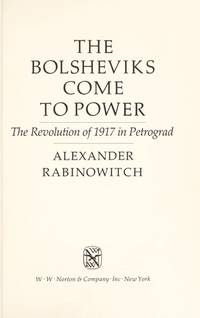 The Bolsheviks Come to Power: The Revolution of 1917 in Petrograd by  Alexander Rabinowitch - Hardcover - 1976-10-01 - from Schwabe Books and Biblio.com