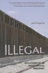 Illegal: Reflections of an Undocumented Immigrant (Latinos in Chicago and Midwest)