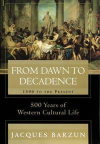 image of From Dawn to Decadence: 1500 to the Present: 500 Years of Western Cultural Life