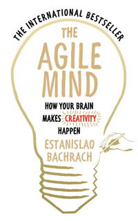 The Agile Mind: How Your Brain Makes Creativity Happen