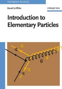 Introduction to Elementary Particles by David Griffiths - Hardcover - 1987-03-15 - from Ergodebooks and Biblio.com