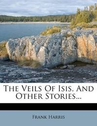 The Veils Of Isis, and Other Stories