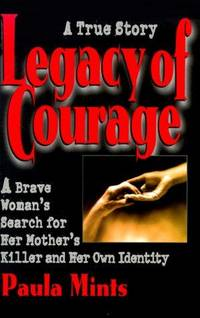 LEGACY OF COURAGE: A Brave Woman's Search for Her Mother's Killer and Her Own Identity - A True Story