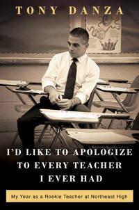 I'd Like to Apologize to Every Teacher I Ever Had: My Year as a Rookie Teacher at Northeast...