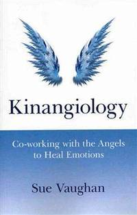 KINANGIOLOGY: Co-Working With The Angels To Heal Emotions