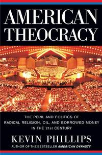 American Theocracy: The Peril and Politics of Radical Religion, Oil, and Borrowed Money in the 21st Century Phillips, Kevin