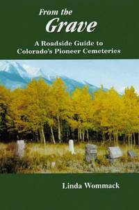 From the Grave: A Roadside Guide to Colorado's Pioneer Cemeteries.