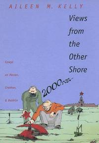 Views from the Other Shore: Essays on Herzen, Chekhov, and Bakhtin (Russian Literature and...