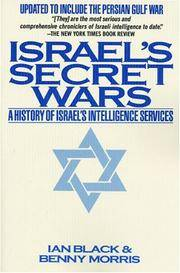 Israel's Secret Wars: A History of Israel's Intelligence Services